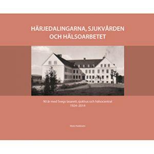 Härjedalingarna, Sjukvården och Hälsoarbetet – 90 år med Svegs lasarett 1924-2014