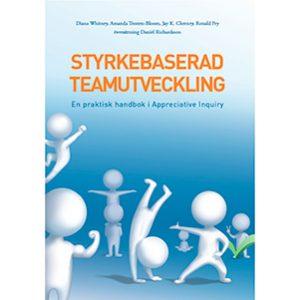 Styrkebaserad teamutveckling – en praktisk handbok i Appreciative Inquiry