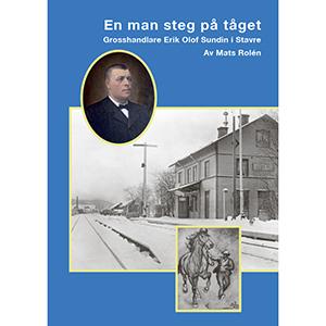 En man steg på tåget. Grosshandlare Erik Olof Sundin i Stavre. Bokomslag.