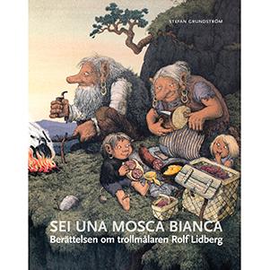 Sei una mosca bianca – Berättelsen om trollmålaren Rolf Lidberg